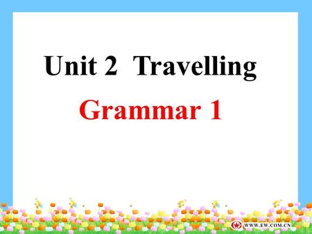 Grammar 1 Unit 2 Travelling. We use 'have (has) been ' to express the idea that someone went to some place and has already come back. 某人去过某地,现在已经回来了。