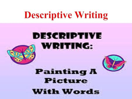  Descriptive writing creates a picture of a person, place, thing, or event. A well-written description should arouse a particular response or emotion.