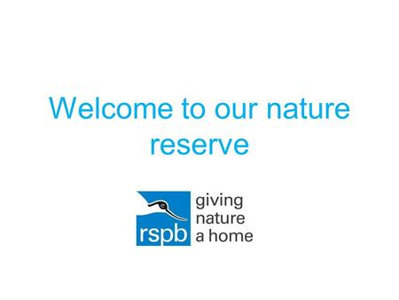 Welcome to our nature reserve. On your visit we will help you to explore nature.