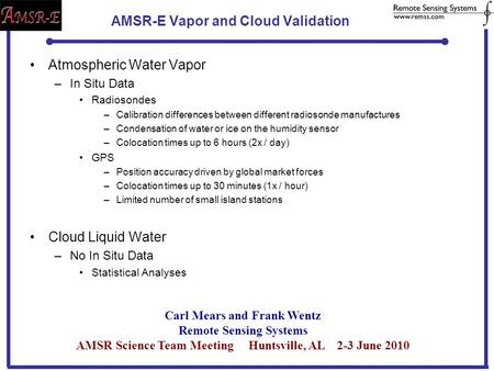 AMSR-E Vapor and Cloud Validation Atmospheric Water Vapor –In Situ Data Radiosondes –Calibration differences between different radiosonde manufactures.