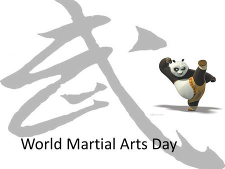 World Martial Arts Day.. Why is World Martial Arts Day on November 27 th ? November 27 th is Bruce Lee's birthday.