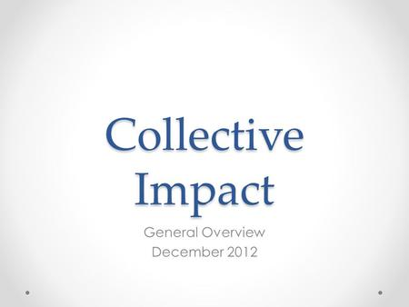 Collective Impact General Overview December 2012.