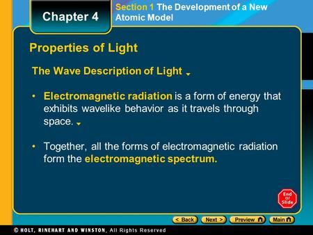 Section 1 The Development of a New Atomic Model Properties of Light The Wave Description of Light Electromagnetic radiation is a form of energy that exhibits.