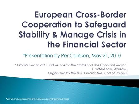 "*Presentation by Per Callesen, May 21, 2010 "" Global Financial Crisis: Lessons for the Stability of the Financial Sector"" Conference, Warsaw. Organized."