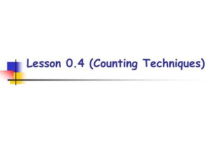 Lesson 0.4 (Counting Techniques). Objectives:  apply fundamental counting principle  compute permutations  compute combinations  distinguish permutations.
