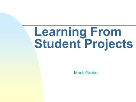 Learning From Student Projects Mark Grabe. Copyright © Houghton Mifflin Company. All rights reserved.9-2 Using Design As A Unifying Theme n Knowledge.
