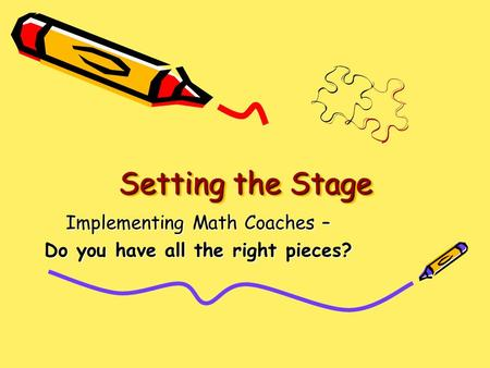 Setting the Stage Implementing Math Coaches – Do you have all the right pieces?