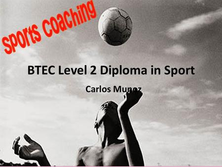 BTEC Level 2 Diploma in Sport Carlos Munoz. To describe/explain three different techniques that are used by coaches to improve the performance of athletes.