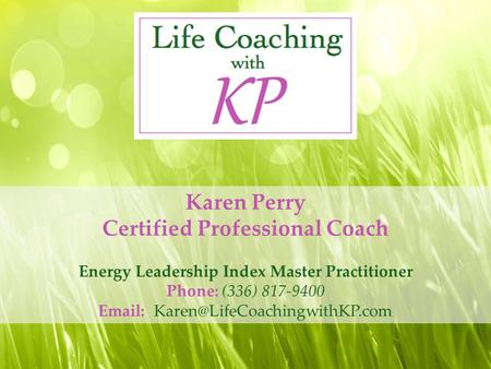 Energy Leadership Index Master Practitioner Phone: (336) 817-9400   Karen Perry Certified Professional Coach.