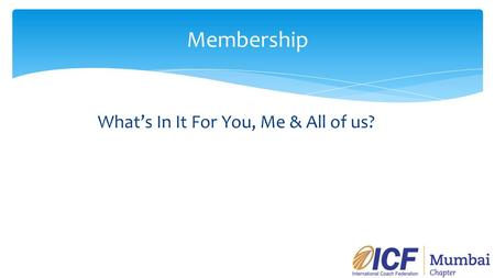 Membership What's In It For You, Me & All of us?.