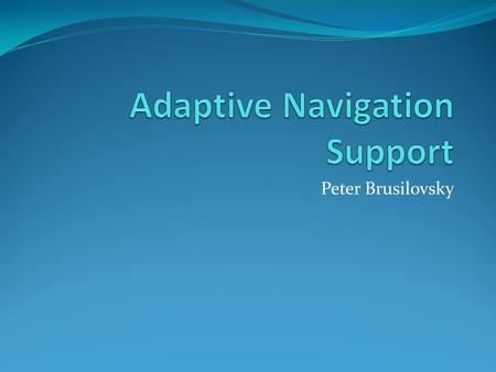 Peter Brusilovsky. Index What is adaptive navigation support? History behind adaptive navigation support Adaptation technologies that provide adaptive.