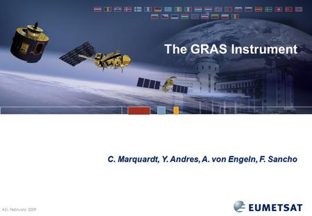 ASI, February 2009 The GRAS Instrument C. Marquardt, Y. Andres, A. von Engeln, F. Sancho.