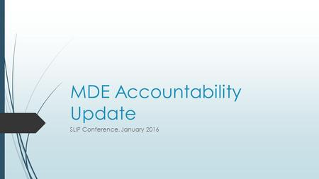 MDE Accountability Update SLIP Conference, January 2016.