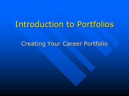 Introduction to Portfolios Creating Your Career Portfolio.