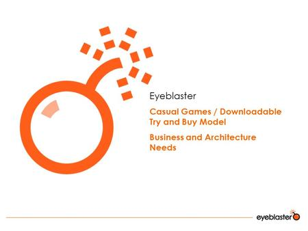 Eyeblaster Casual Games / Downloadable Try and Buy Model Business and Architecture Needs.