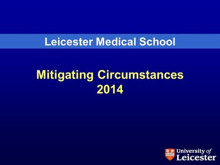 Mitigating Circumstances 2014 Leicester Medical School.