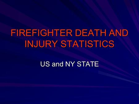 FIREFIGHTER DEATH AND INJURY STATISTICS US and NY STATE.