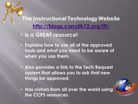 The Instructional Technology Website  Is a GREAT resource! Explains how to use all of the approved tools and what you need.