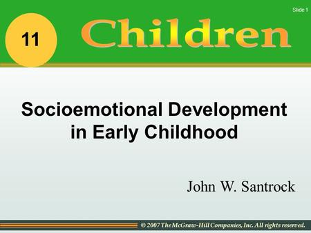 © 2007 The McGraw-Hill Companies, Inc. All rights reserved. Slide 1 John W. Santrock Socioemotional Development in Early Childhood 11.