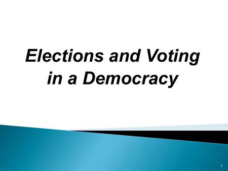 Elections and Voting in a Democracy 1. Choosing Representatives Holding Them Accountable 2 Direct Voting on Issues.