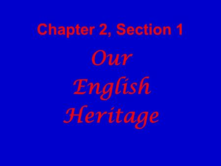 Chapter 2, Section 1 Our English Heritage. Influence from England English people brought with them a history of limited and representative gov't England.