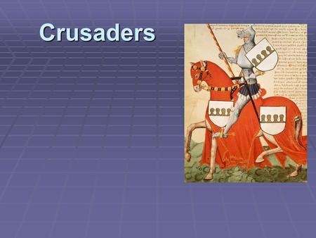 Crusaders. High Middle Ages 1050-1450 FFFFeudal monarchies headed European society, but had little power. AAAAngles, Saxons and Vikings invaded.