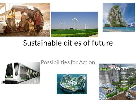Sustainable cities of future Possibilities for Action.