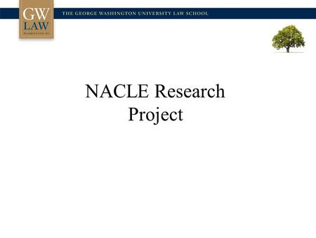 "NACLE Research Project. NACLE North American Consortium on Legal Education Established in 1999 ""Promote increased understanding within North American."