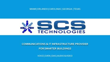 COMMUNICATIONS & IT INFRASTRUCTURE PROVIDER FOR SMARTER BUILDINGS VOICE | DATA | DAS | AUDIO & VIDEO MIAMI | ORLANDO | CAROLINAS | GEORGIA | TEXAS.