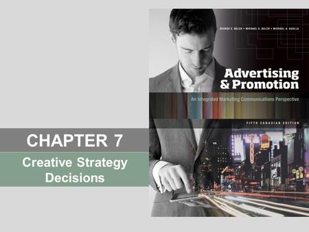 CHAPTER 7 Creative Strategy Decisions. © 2014 McGraw-Hill Ryerson Learning Objectives  Summarize the idea and importance of creativity in an advertising.