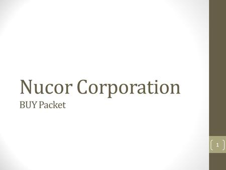 Nucor Corporation BUY Packet 1. Overview Exchange: NYSE Sector: Industrial Materials Industry: Steel PEG Ratio: 0.70 ROE (2yr): 10.66 Current Price: $53.78.
