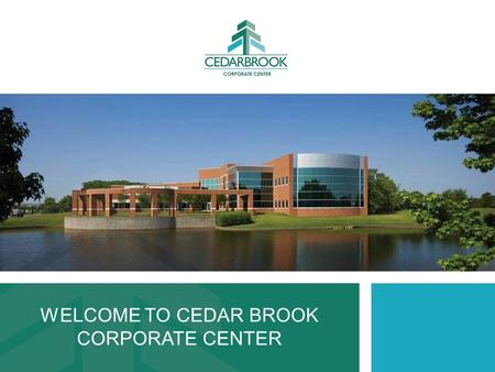 WELCOME TO CEDAR BROOK CORPORATE CENTER. 150 BEAUTIFUL LANDSCAPED ACRES, 10 ACRE LAKE WITH WALKING PATHS PREMIER OFFICE AND LIFE SCIENCE CAMPUS – 1 MILE.