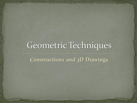 Constructions and 3D Drawings. Constructing Perpendicular Bisectors - Perpendicular Bisectors are lines that cut each other in half at right angles.