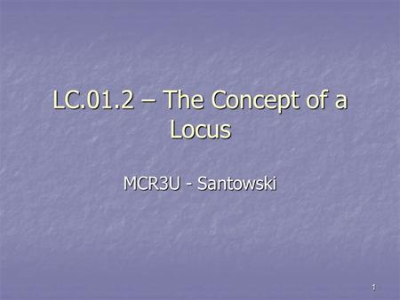 1 LC.01.2 – The Concept of a Locus MCR3U - Santowski.