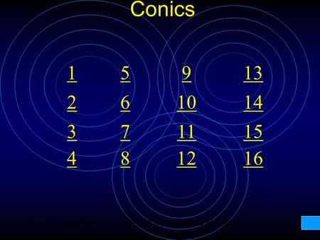 Conics 1 2 3 4 7 8 6 5 10 12 11 9 16 15 14 13 This presentation was written by Rebecca Hoffman.