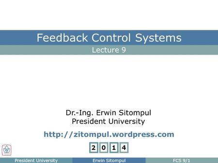 Lecture 9 Feedback Control Systems President UniversityErwin SitompulFCS 9/1 Dr.-Ing. Erwin Sitompul President University