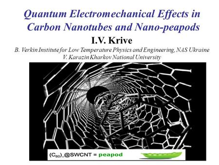 Quantum Electromechanical Effects in Carbon Nanotubes and Nano-peapods I.V. Krive B. Verkin Institute for Low Temperature Physics and Engineering, NAS.