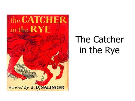 The Catcher in the Rye. Themes/Topics Watch for these themes during your reading of the novel. You will be expected to pull examples of each theme out.