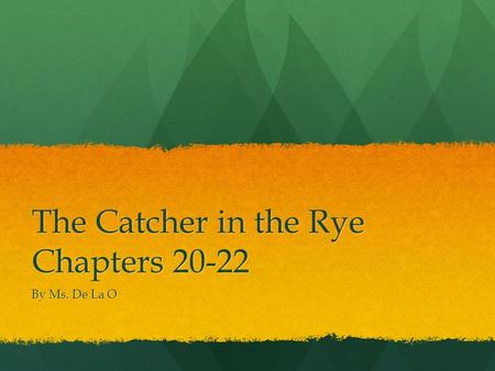 The Catcher in the Rye Chapters 20-22 By Ms. De La O.