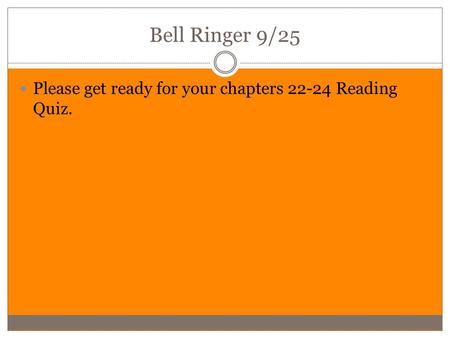 Bell Ringer 9/25 Please get ready for your chapters 22-24 Reading Quiz.