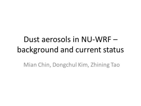 Dust aerosols in NU-WRF – background and current status Mian Chin, Dongchul Kim, Zhining Tao.