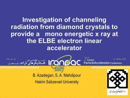 Investigation of channeling radiation from diamond crystals to provide a mono energetic x ray at the ELBE electron linear accelerator B. Azadegan, S. A.