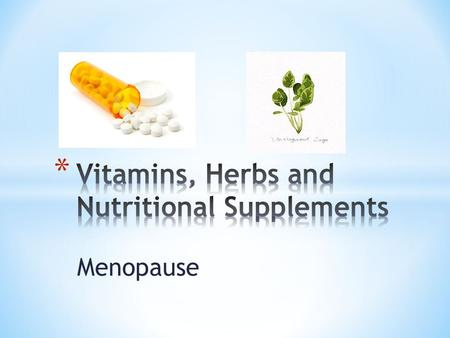 Menopause. * 1/3 people self administer natural remedies * More women than men * 70% fail to report use to their MDs * Not necessarily safer than prescription.
