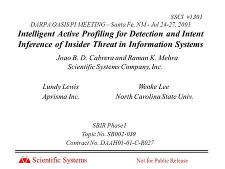 Scientific Systems Not for Public Release SSCI #1301 DARPA OASIS PI MEETING – Santa Fe, NM - Jul 24-27, 2001 Intelligent Active Profiling for Detection.