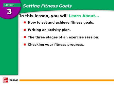 Setting Fitness Goals In this lesson, you will Learn About… How to set and achieve fitness goals. Writing an activity plan. The three stages of an exercise.