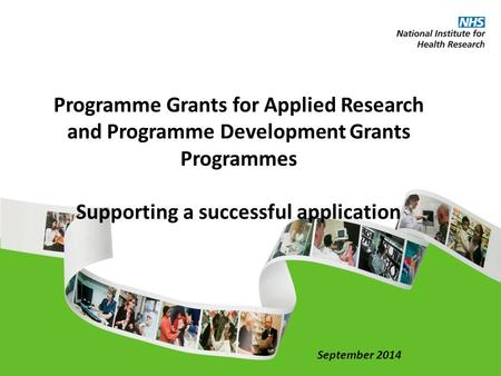 Programme Grants for Applied Research and Programme Development Grants Programmes Supporting a successful application September 2014.