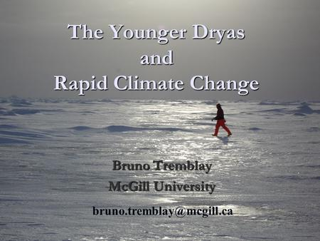 The Younger Dryas and Rapid Climate Change Bruno Tremblay McGill University