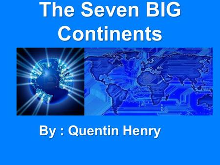 The Seven BIG Continents By : Quentin Henry. Asia Asia's location is north of Australia. Asia's location is north of Australia. Almost 3.7 billion people.
