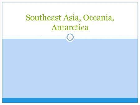 Southeast Asia, Oceania, Antarctica. Subregions Southeast Asia Islands of Oceania Australia, New Zealand, and Antarctica.