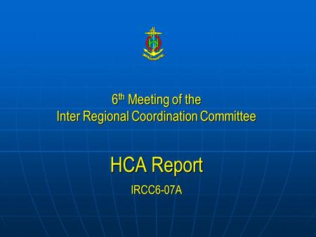 6 th Meeting of the Inter Regional Coordination Committee HCA Report IRCC6-07A.